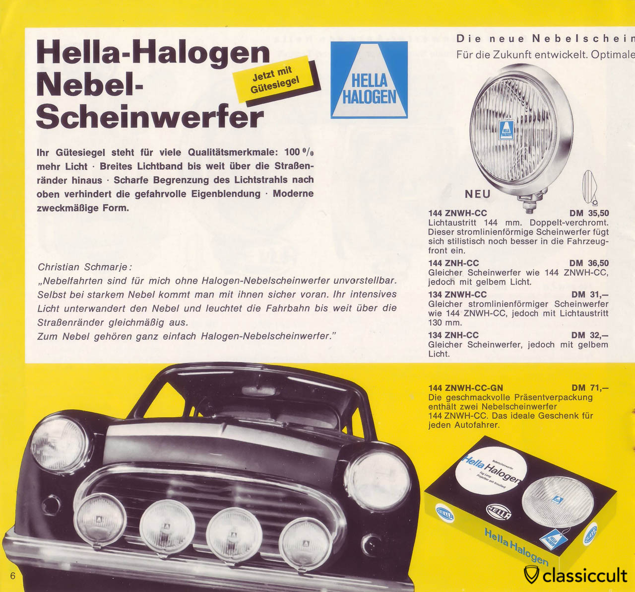 Hella 144 Halogen fog light with 144 mm lens and Hella 134 Halogen fog lights with 130 mm lenses was available with white and yellow light.